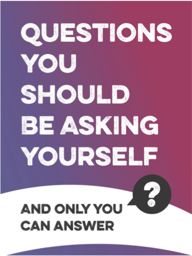 Questions You Should Be Asking Yourself