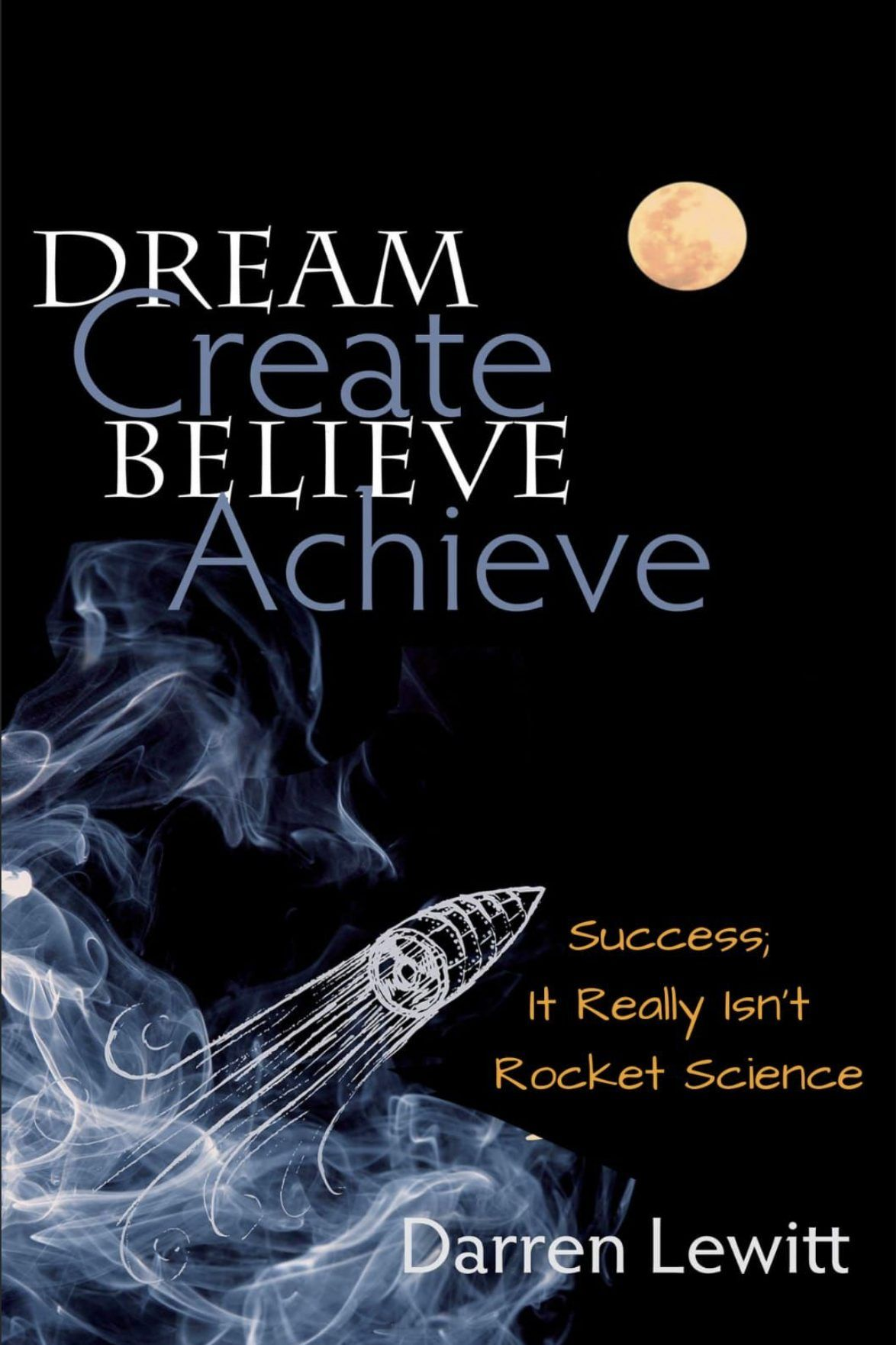 Dream, Create, Believe, Achieve